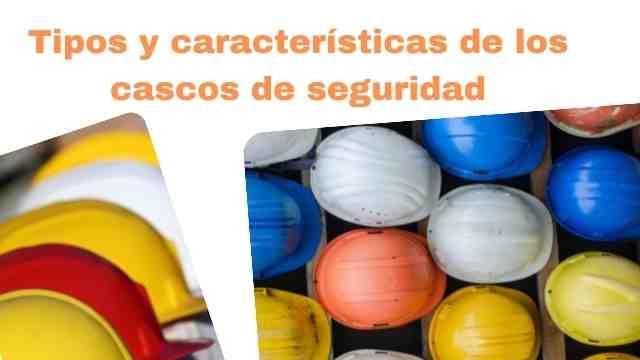Cascos de seguridad industrial, descripción características y tipos de cascos