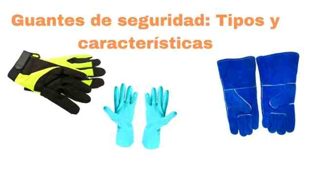 tipos y características de los guantes de seguridad